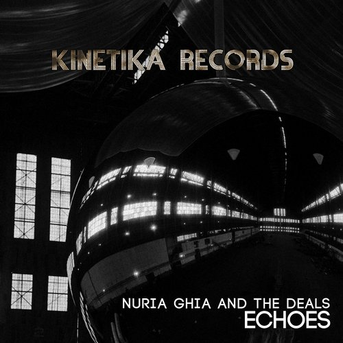 Nuria Ghia, The Deals - Echoes [KINETIKA103]